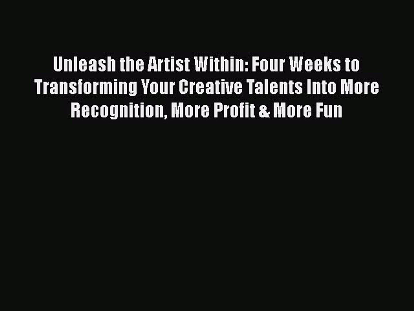 PDF Unleash the Artist Within: Four Weeks to Transforming Your Creative Talents Into More Recognitio