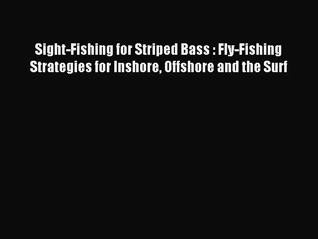Read Sight-Fishing for Striped Bass : Fly-Fishing Strategies for Inshore Offshore and the Surf