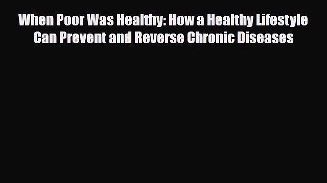 Read When Poor Was Healthy: How a Healthy Lifestyle Can Prevent and Reverse Chronic Diseases