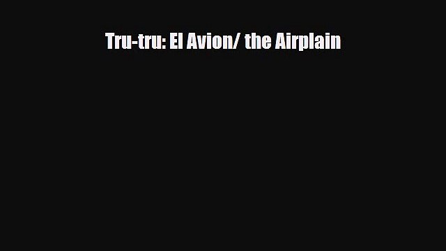 Read ‪Tru-tru: El Avion/ the Airplain PDF Free