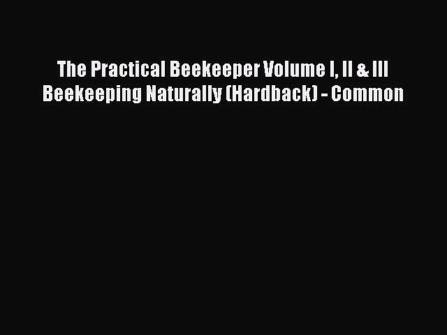 [PDF] The Practical Beekeeper Volume I II & III Beekeeping Naturally (Hardback) – Common [Read]