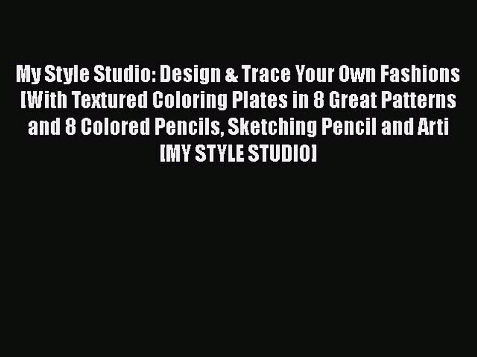 Pdf My Style Studio Design Trace Your Own Fashions With Textured Coloring Plates In 8 Great Video Dailymotion