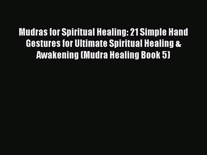 Download Mudras for Spiritual Healing: 21 Simple Hand Gestures for Ultimate Spiritual Healing