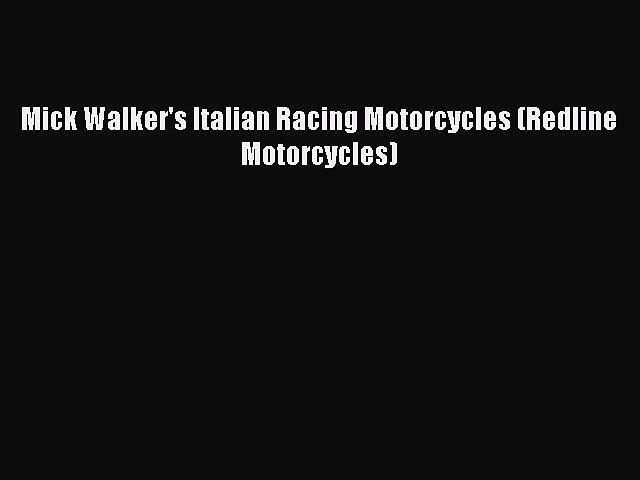 Read Mick Walker's Italian Racing Motorcycles (Redline Motorcycles) Ebook Free