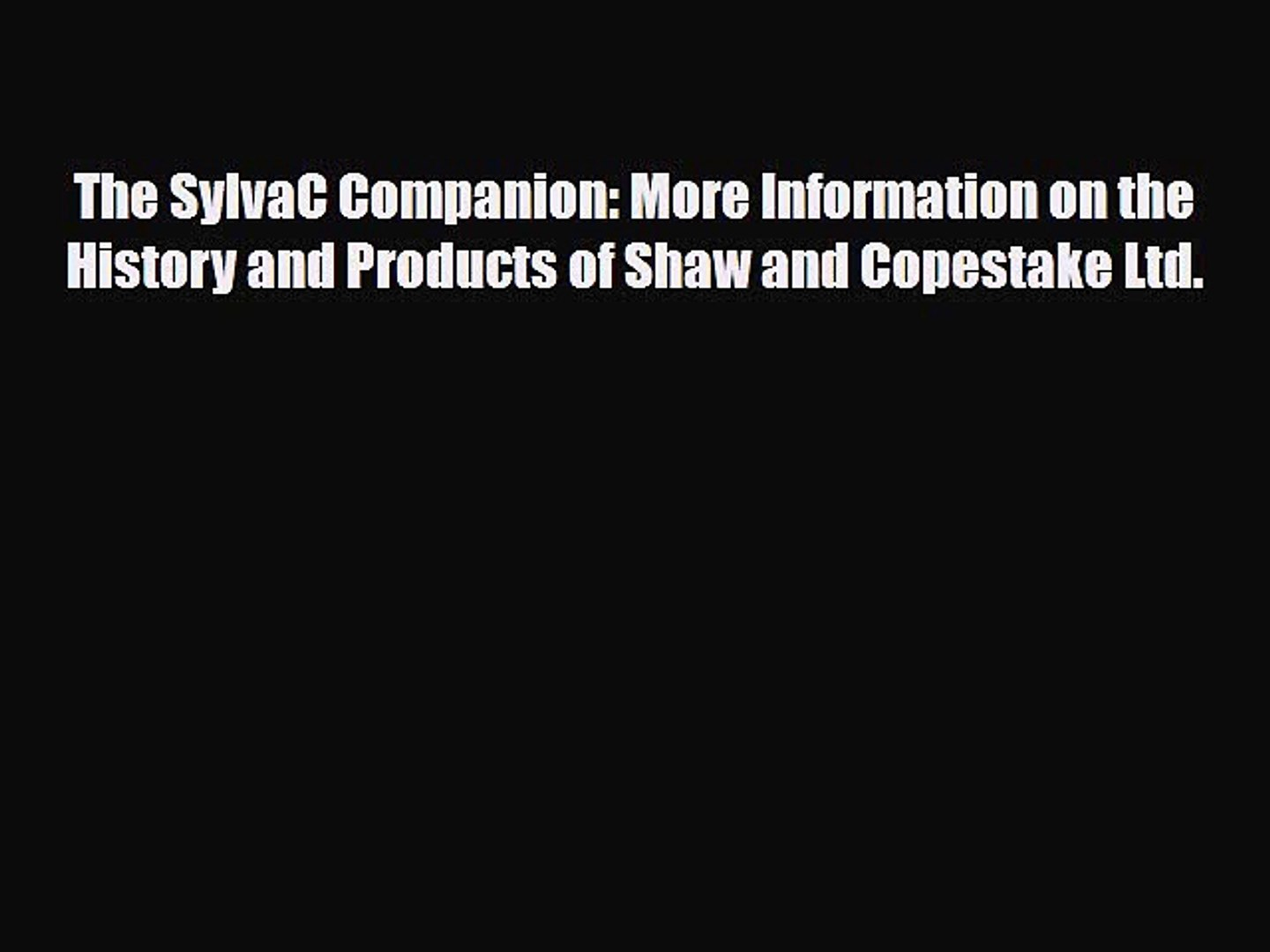 Read ‪The SylvaC Companion: More Information on the History and Products of Shaw and Copestake