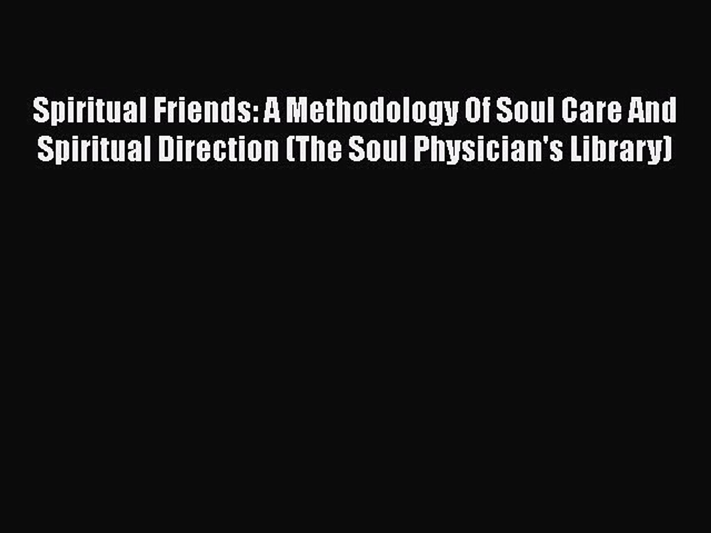 Download Spiritual Friends: A Methodology Of Soul Care And Spiritual Direction (The Soul Physician&#