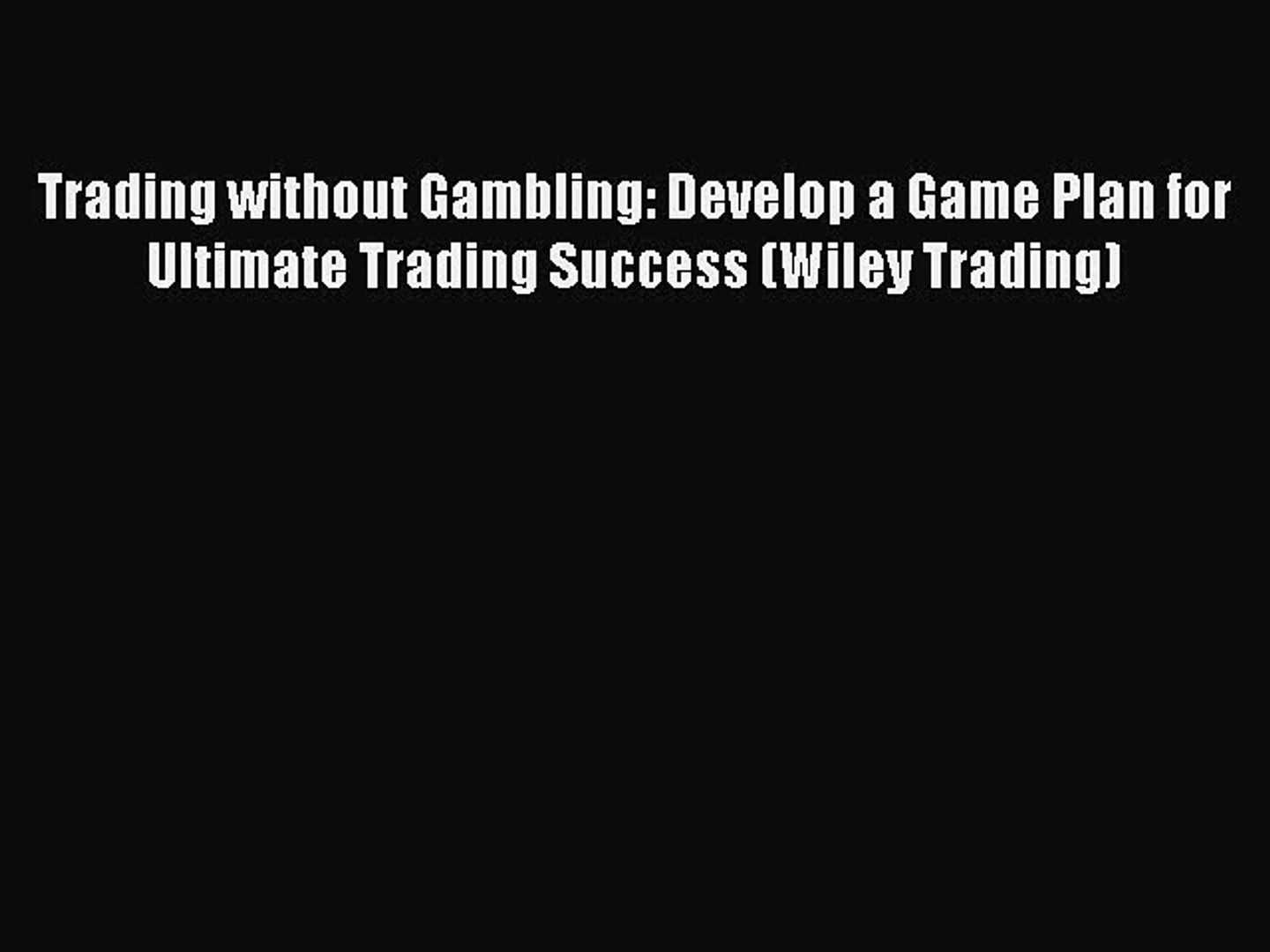 Read Trading without Gambling: Develop a Game Plan for Ultimate Trading Success (Wiley Trading)