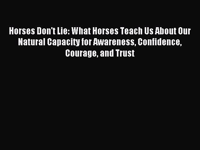 Read Horses Don't Lie: What Horses Teach Us About Our Natural Capacity for Awareness Confidence