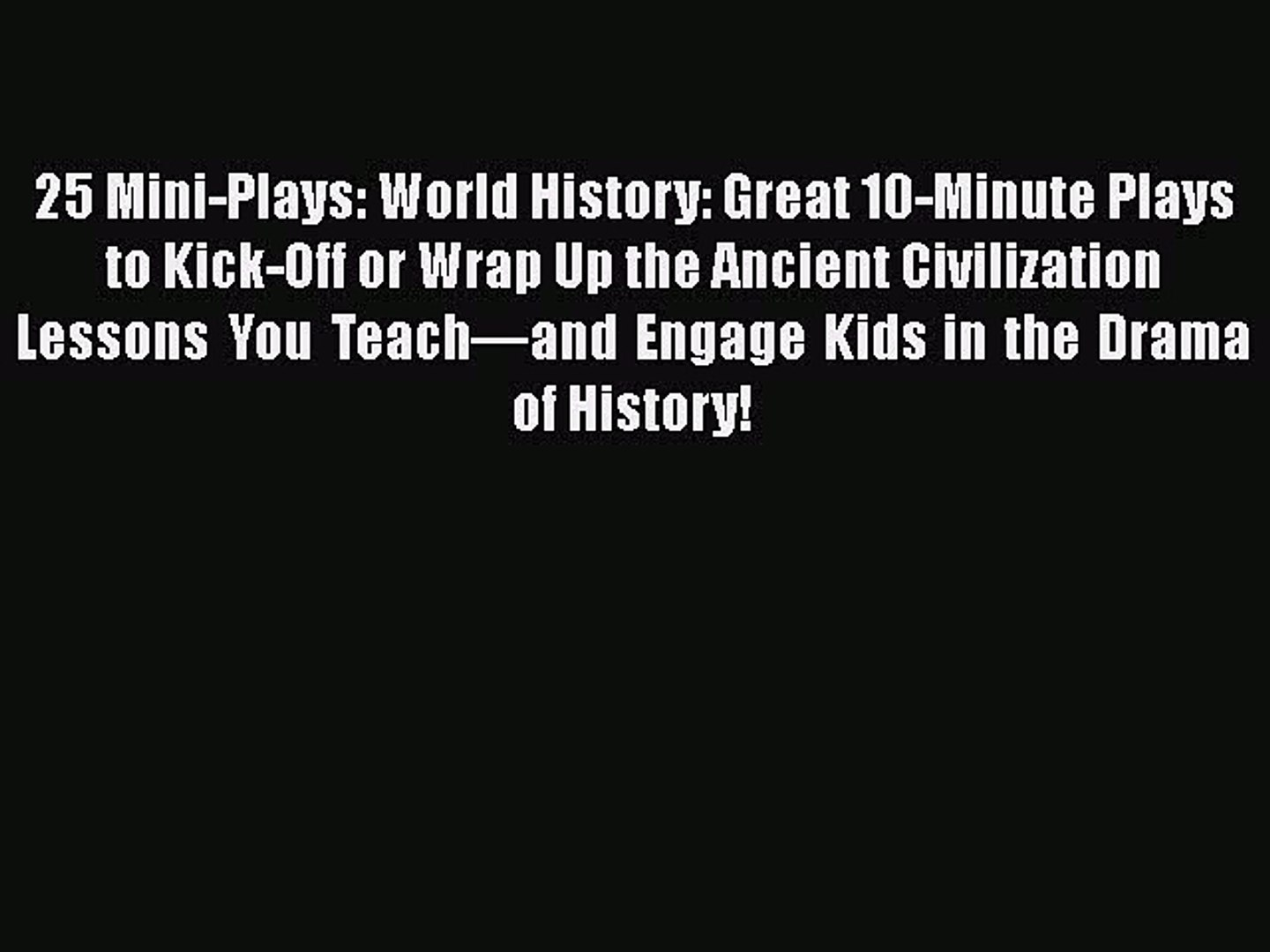 Read 25 Mini-Plays: World History: Great 10-Minute Plays to Kick-Off or  Wrap Up the Ancient