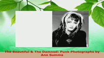 Download  The Beautiful  The Damned Punk Photographs by Ann Summa Ebook