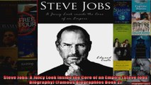 Steve Jobs A Juicy Look inside the Core of an Empire Steve Jobs Biography Famous
