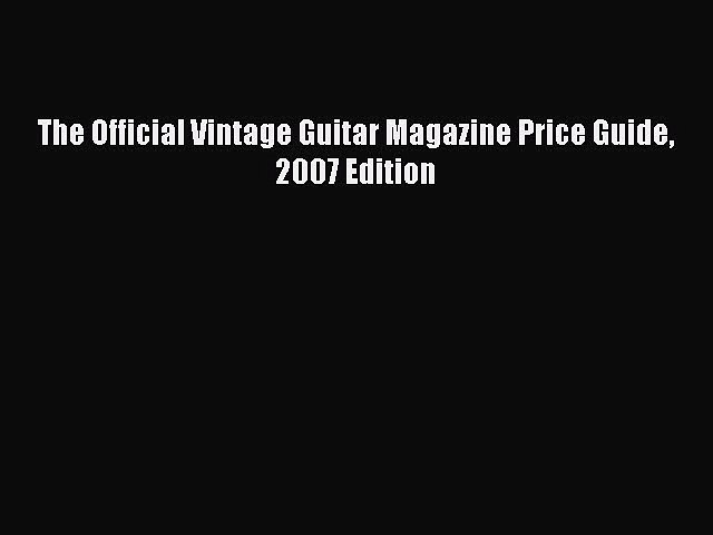 Read The Official Vintage Guitar Magazine Price Guide 2007 Edition Ebook | Godialy.com