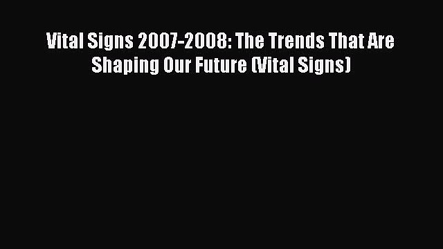 [Download PDF] Vital Signs 2007-2008: The Trends That Are Shaping Our Future (Vital Signs)