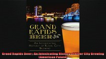 FULL PDF  Grand Rapids Beer An Intoxicating History of River City Brewing American Palate