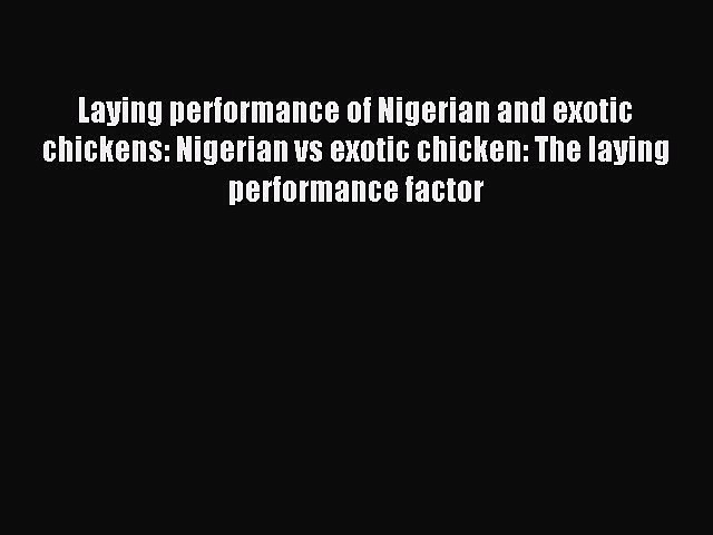 Read Laying performance of Nigerian and exotic chickens: Nigerian vs exotic chicken: The laying