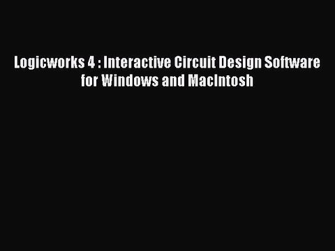 Download Logicworks 4 Interactive Circuit Design Software For Windows And Macintosh Read Video Dailymotion