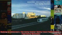 Making Architecture The Getty Center Getty Trust Publications J Paul Getty Museum