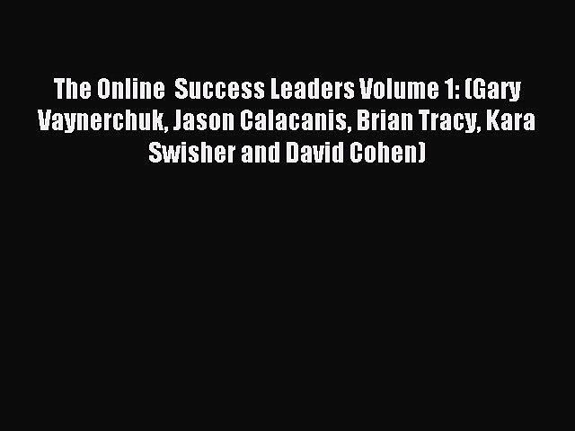Download The Online  Success Leaders Volume 1: (Gary Vaynerchuk Jason Calacanis Brian Tracy