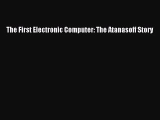Download The First Electronic Computer: The Atanasoff Story PDF Free