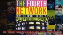 The Fourth Network How FOX Broke the Rules and Reinvented Television