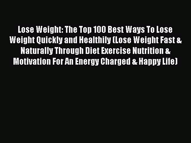 Read Lose Weight: The Top 100 Best Ways To Lose Weight Quickly and Healthily (Lose Weight Fast