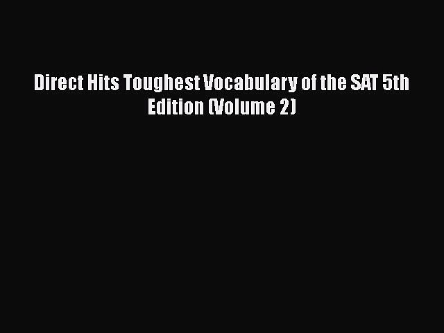 2 5th ed. Direct Hits Toughest Vocabulary of the SAT Vol