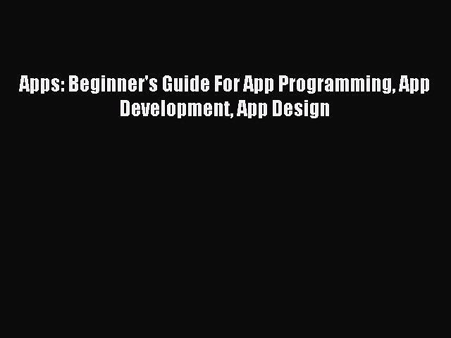 Read Apps: Beginner's Guide For App Programming Ap...