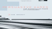 Download Persuasive Games  The Expressive Power of Videogames  MIT Press