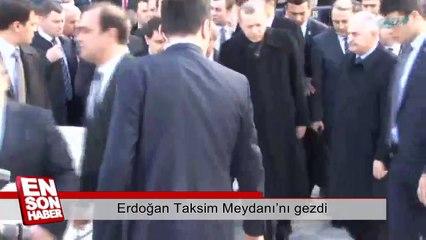 Erdoğan Taksim Meydanı'nı gezdi