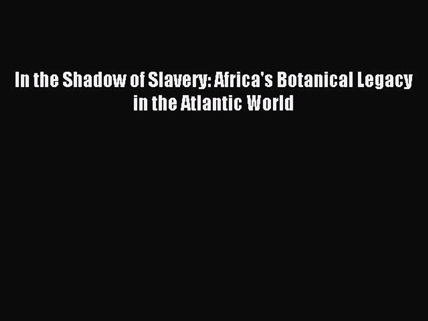 Read In the Shadow of Slavery: Africa's Botanical Legacy in the Atlantic World Ebook Online