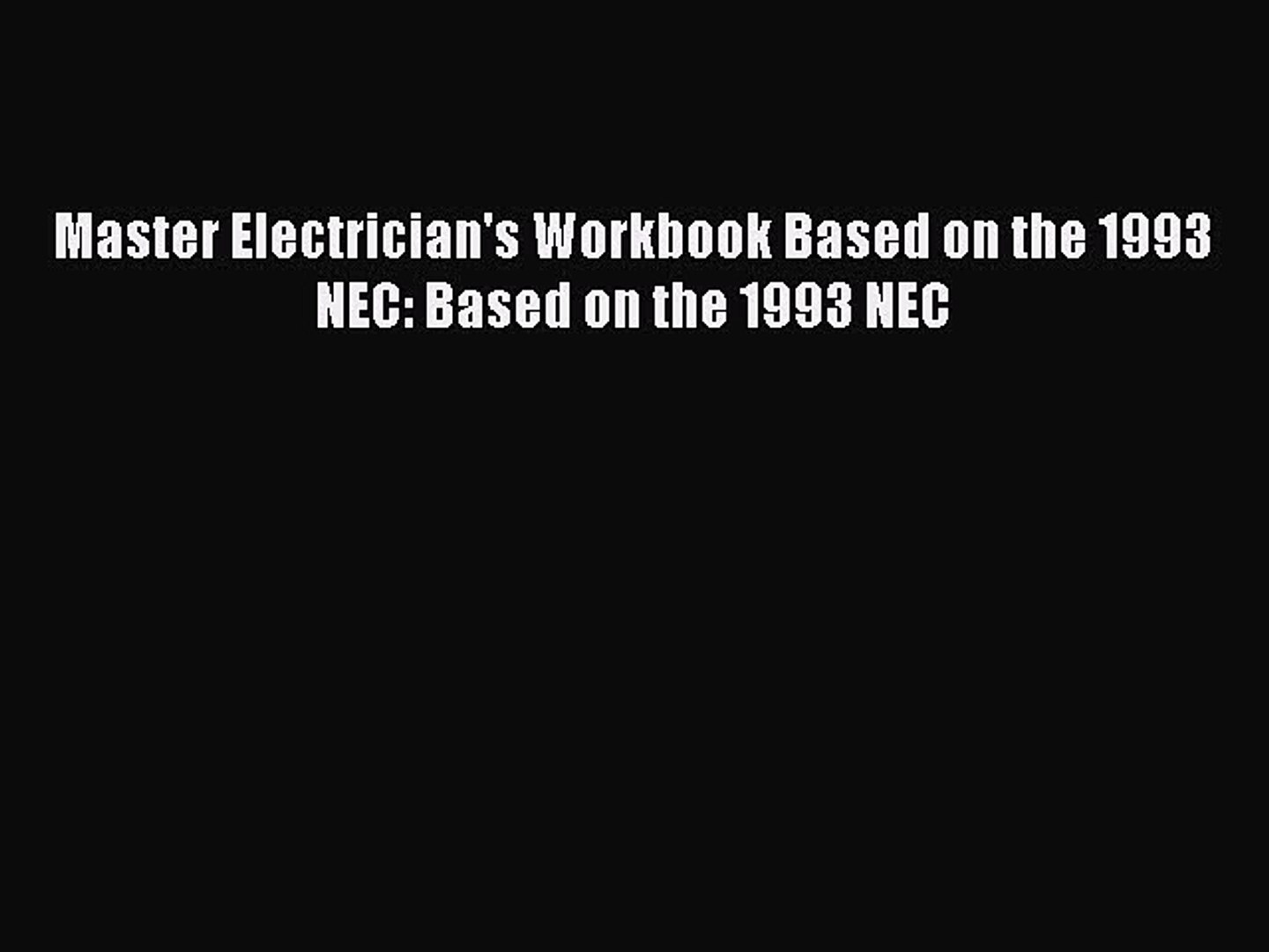 [PDF] Master Electrician's Workbook Based on the 1993 NEC: Based on the 1993 NEC# [Read] Online