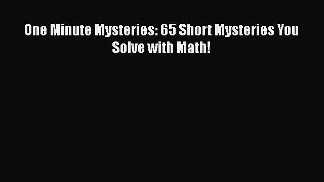 PDF One Minute Mysteries: 65 Short Mysteries You Solve with Math! Free Books
