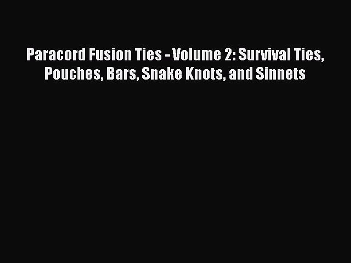 PDF Paracord Fusion Ties - Volume 2: Survival Ties Pouches Bars Snake Knots and Sinnets Free
