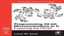 Download Programming 32 bit Microcontrollers in C  Exploring the PIC32  Embedded Technology