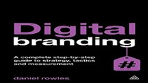 Read Digital Branding  A Complete Step by Step Guide to Strategy  Tactics and Measurement Ebook