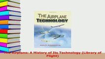 Download  The Airplane A History of Its Technology Library of Flight Download Online