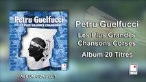 Petru Guelfucci - Le Meilleur - 20 Titres - Album Complet - Les Plus Grandes Chansons Corses