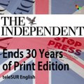 'The Independent' Says Good Bye to 30 Years of Printing