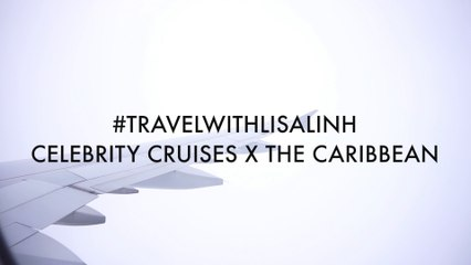 By Lisa Linh x Celebrity Cruises: The Caribbean