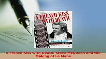 Download  A French Kiss with Death Steve McQueen and the Making of Le Mans PDF Online