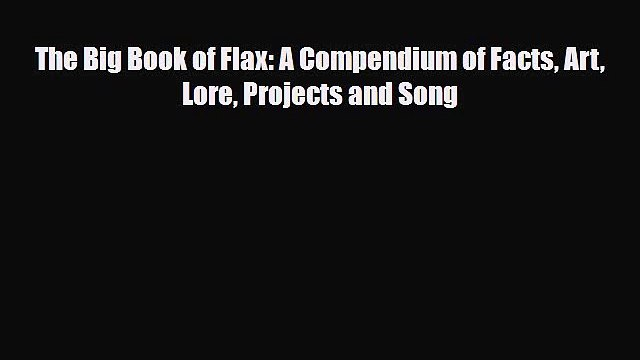 Read ‪The Big Book of Flax: A Compendium of Facts Art Lore Projects and Song‬ PDF Free