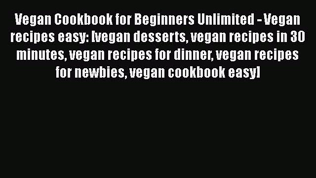 Read Vegan Cookbook for Beginners Unlimited - Vegan recipes easy: [vegan desserts vegan recipes