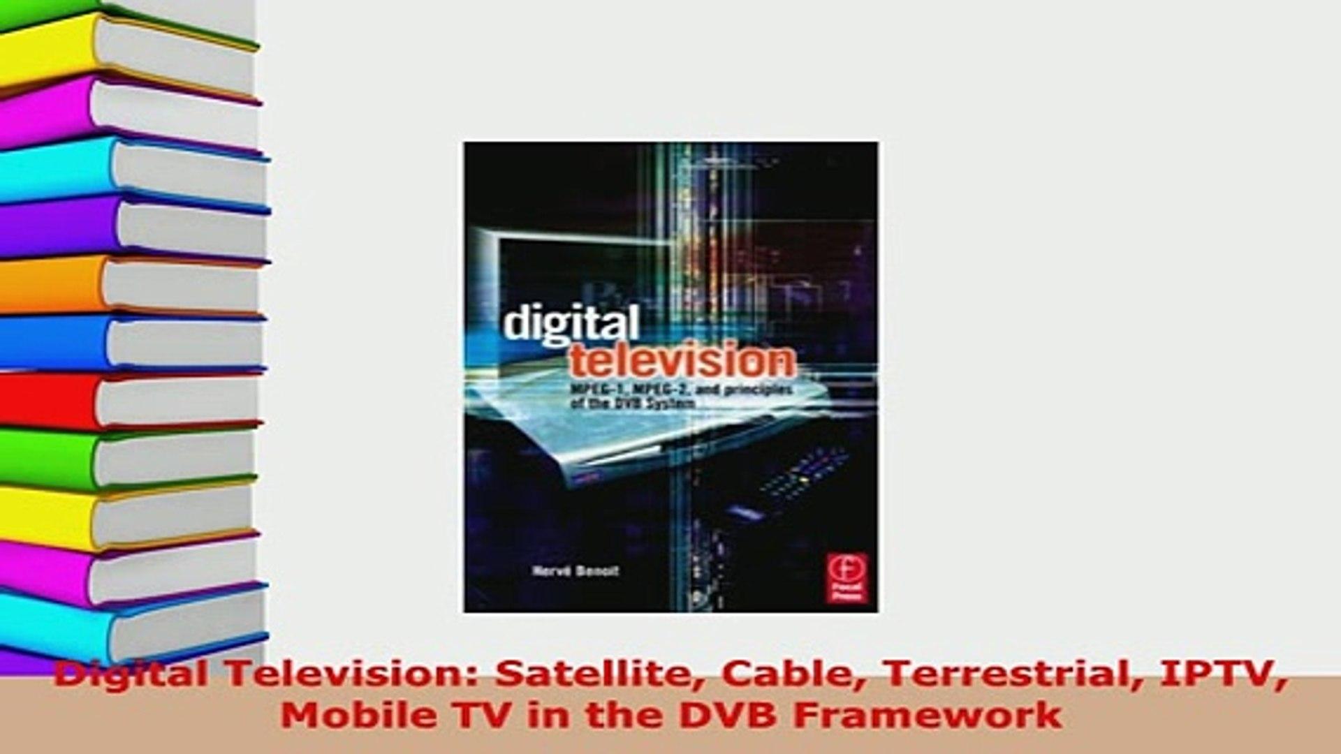 Download Digital Television Satellite Cable Terrestrial IPTV Mobile TV in  the DVB Framework Read Online