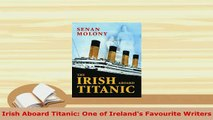 Download  Irish Aboard Titanic One of Irelands Favourite Writers Ebook
