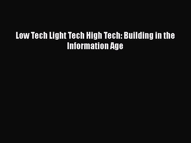 [Download] Low Tech Light Tech High Tech: Building in the Information Age# [PDF] Online