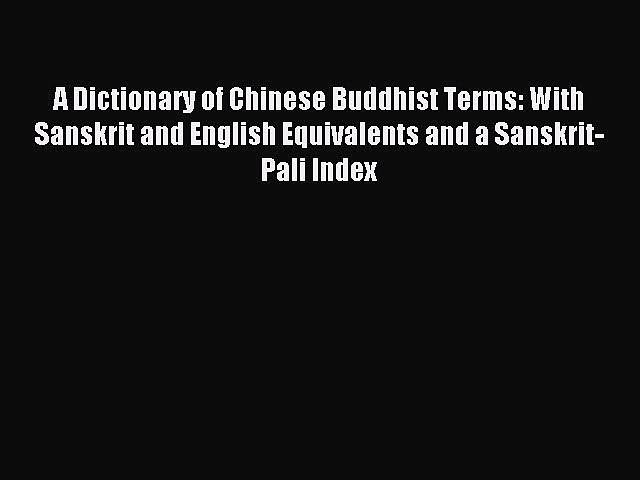 Read A Dictionary of Chinese Buddhist Terms: With Sanskrit and English Equivalents and a Sanskrit-Pali