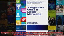 A Beginners Guide to Mobile Marketing Digital and Social Media Marketing and Advertising