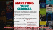Marketing Your Services A StepbyStep Guide for Small Businesses and Professionals