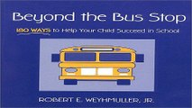 Read Beyond the Bus Stop  180 Ways to Help Your Child Succeed in School Ebook pdf download