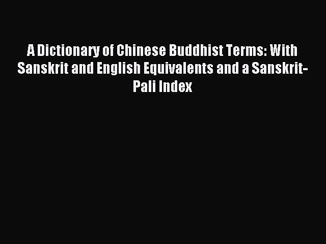 Read A Dictionary of Chinese Buddhist Terms With Sanskrit And English Equivalents and a Sanskrit-Pali
